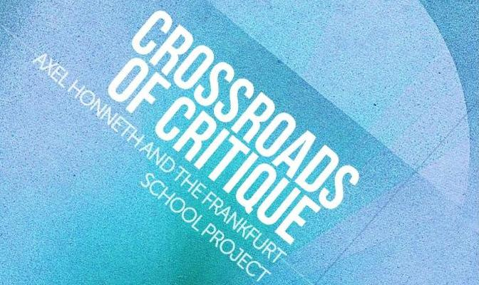 Crossroads of Critique: Axel Honneth and the Frankfurt School