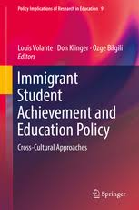 Immigrant Student Achievement and Education Policy: Cross-Cultural Approaches. Springer Press
