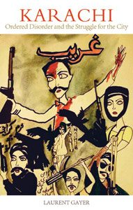 Karachi Ordered Disorder and the Struggle for the City, Laurent Gayer, Hurst Publishers