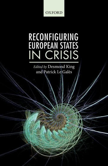 Reconfiguring European States in Crisis Edited by Desmond King and Patrick Le Galès. Oxfrod University Press