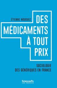 Des médicaments à tout prix Sociologie des génériques en France Étienne Nouguez Presses de Sciences Po