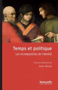 Temps et politique Les recompositions de l'identité. Anne Muxel (dir.), Presses de Sciences Po, Janvier 2016
