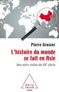 Pierre Grosser L'histoire du monde se fait en Asie Une autre vision du XXe siècle. Odile Jacob, mai 2017