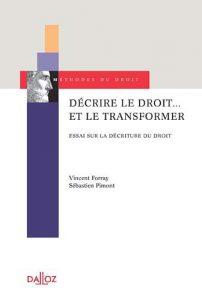 Décrire le droit... et le transformer Essai sur la décriture du droit Vincent Forray, Sébastien Pimont Editeur : Dalloz