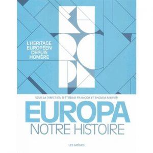 Europa notre histoire. L'héritage européen depuis Homère, éditions Les Arènes, sept. 2017