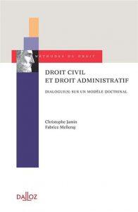 Droit civil et droit administratif Dialogue(s) sur un modèle doctrinal Christophe Jamin, Fabrice Melleray Editeur : Dalloz