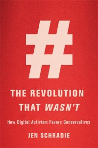 Jen Schradie - The Revolution That Wasn't: How Digital Activism Favors Conservatives, Crédits : Harvard Press University, May 2019