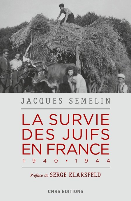 La survie des juifs en France 1940 • 1944 par Jacques Semelin. CNRS Editions, octobre 2018