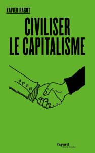 Xavier Ragot, Civiliser le capitalisme, Fayard, avril 2019