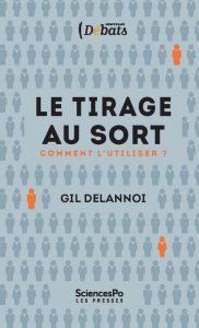Le Tirage au sort. Comment l'utiliser, Gil Delannoi Presses de Sciences Po, février 2019
