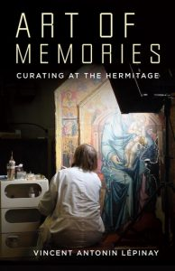 Art of Memories Curating at the Hermitage Vincent Antonin Lépinay Columbia University Press