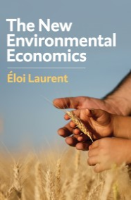 The New Environmental Economics Sustainability and Justice, Eloi Laurent. Polity, 2019