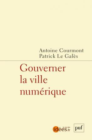Gouverner la ville numérique, Antoine Courmont Patrick Le Galès, PUF