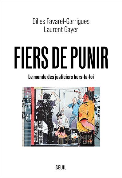 Fiers de punir. Le monde des justiciers hors-la-loi (Seuil, 2021)