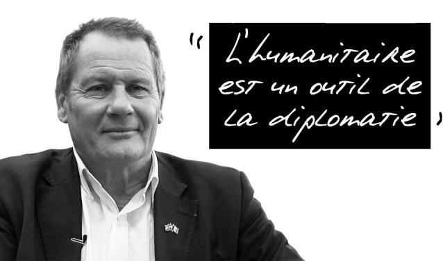 """""""L'humanitaire est un outil de la diplomatie"""""""